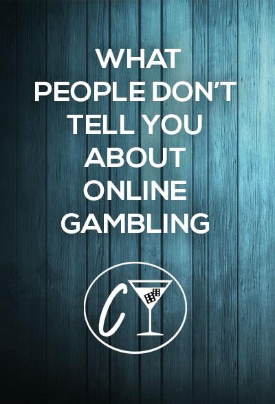what people don't tell you about online gambling