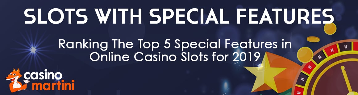 Ranking The Top 5 Special Features in Online Casino Slots for 2019